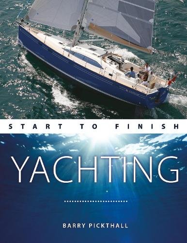 Yachting Start to Finish: From Beginner to Advanced: the Perfect Guide to Improving Your Yachting Skills - Boating Start to Finish (Paperback)