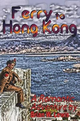 Ferry to Hong Kong: A Romantic Adventure (Paperback)