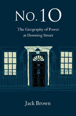 No. 10 - The Geography of Power at Dowing Street (Hardback)