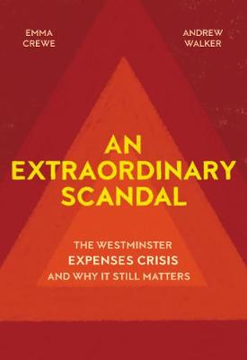 An Extraordinary Scandal: The Westminster Expenses Crisis and Why it Still Matters (Hardback)