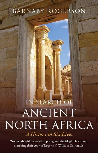 In Search of Ancient North Africa: A History in Six Lives (Paperback)