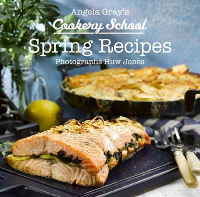 Spring Recipes - Angela Gray's Cookery School 5 (Hardback)