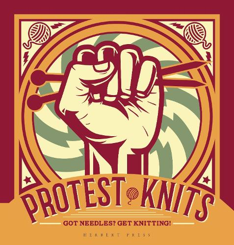 Protest Knits: Got needles?  Get knitting (Hardback)