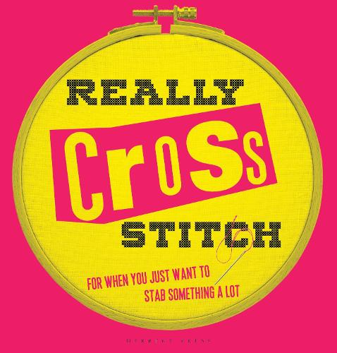 Really Cross Stitch: For when you just want to stab something a lot (Hardback)