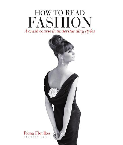 How to Read Fashion: a crash course in understanding styles (Paperback)