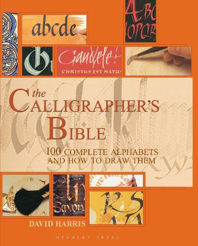 The Calligrapher's Bible: 100 Complete Alphabets and How to Draw Them (Hardback)