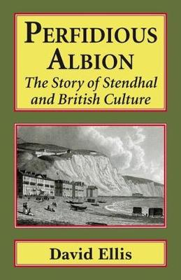 Perfidious Albion: The story of Stendhal and British culture. (Hardback)