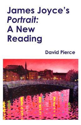 James Joyce's Portrait: A New Reading (Hardback)