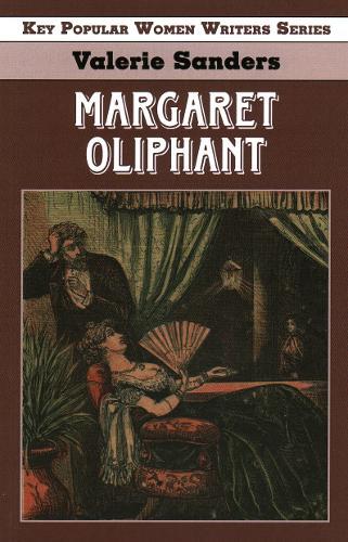 Margaret Oliphant - Key Popular Women Writers (Paperback)
