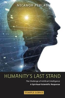 Humanity's Last Stand: The Challenge of Artificial Intelligence - A Spiritual-Scientific Response (Paperback)