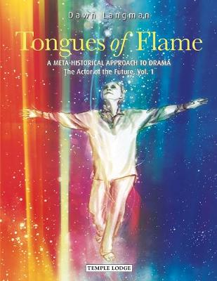 Tongues of Flame: Vol. 1: A Meta-Historical Approach to Drama - The Actor of the Future (Paperback)