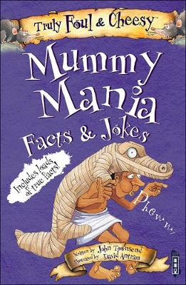 Truly Foul and Cheesy Mummy Mania Jokes and Facts Book - Truly Foul & Cheesy (Paperback)
