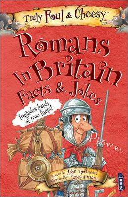 Truly Foul and Cheesy Romans in Britain Jokes and Facts Book - Truly Foul & Cheesy (Paperback)