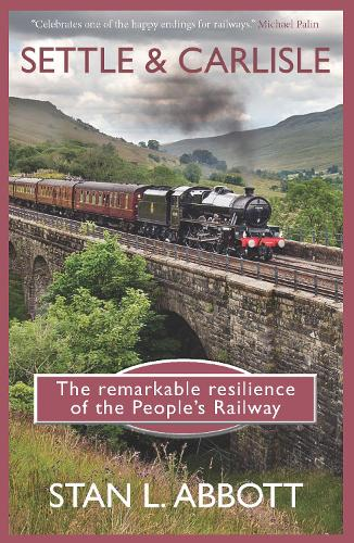 Settle & Carlisle: The Remarkable Resilience of the People's Railway with a foreword by Michael Palin (Paperback)