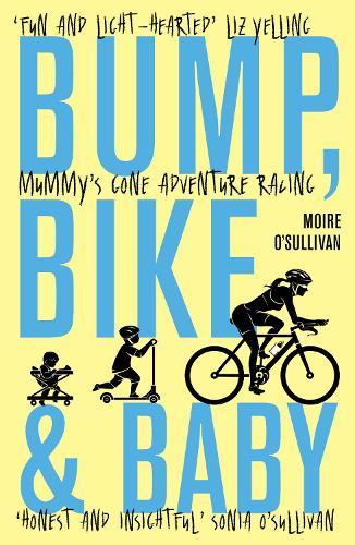 Bump, Bike & Baby: Mummy's Gone Adventure Racing (Paperback)