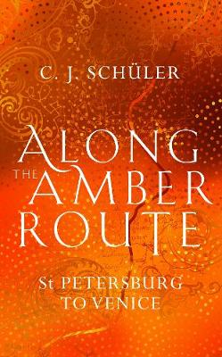 Along the Amber Route: St Petersburg to Venice (Hardback)