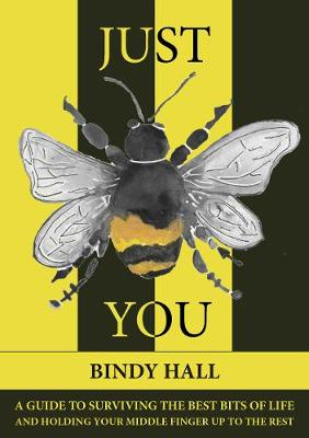 Just Bee You: A guide to surviving the best bits of life, and holding your middle finger up to the rest (Paperback)