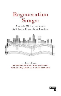 Regeneration Songs: Sounds of Investment and Loss in East London (Paperback)
