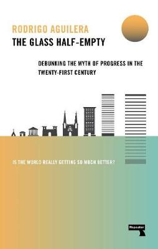 The Glass Half-Empty: Debunking the Myth of Progress in the Twenty-First Century (Paperback)