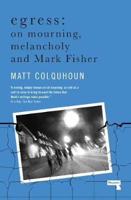 Egress: On Mourning, Melancholy and Mark Fisher (Paperback)