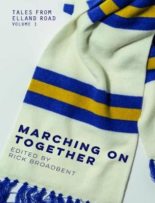 Tales from Elland Road Volume 1: Marching on Together (Paperback)
