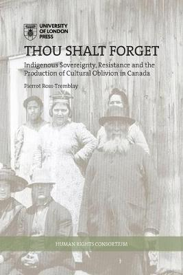 Thou Shalt Forget: Indigenous sovereignty, resistance and the production of cultural oblivion in Canada - HRC series (Paperback)