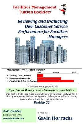 Customer Service in Facilities Management: Reviewing and Evaluating Own Customer Service Performance - One of a series of books for the FM industry 22 (Paperback)