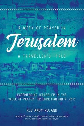A Week of Prayer in Jerusalem: A Traveller's Tale (Paperback)