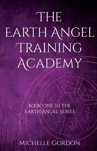 The Earth Angel Training Academy - Earth Angel Series 1 (Paperback)