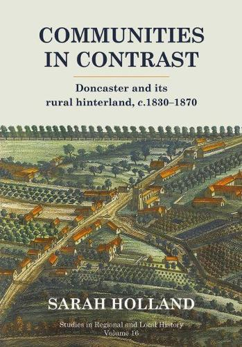Communities in Contrast: Doncaster and its rural hinterland, c.1830-1870 (Paperback)