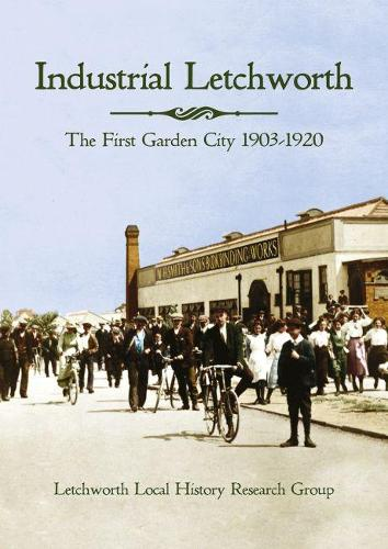 Industrial Letchworth: The first garden city 1903-1920 (Paperback)