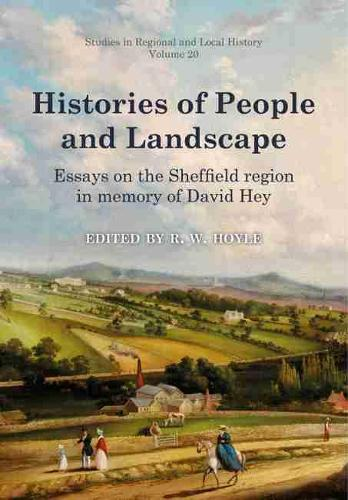 Histories of People and Landscape: Essays on the Sheffield region in memory of David Hey (Hardback)