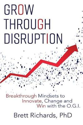 Grow Through Disruption: Breakthrough Mindsets to Innovate, Change and Win with the Ogi (Paperback)