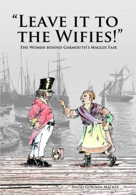 Leave it to the Wifies: The Women  Behind Garmouth's Maggie Fair (Paperback)