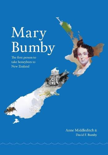 Mary Bumby: The first person to take honeybees to New Zealand (Paperback)