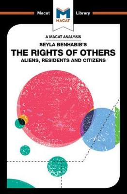 Seyla Benhabib's The Rights of Others: Aliens, Residents, and Citizens - The Macat Library (Paperback)