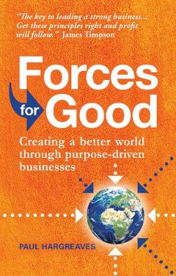 Forces for Good: Creating a better world through purpose-driven businesses (Paperback)
