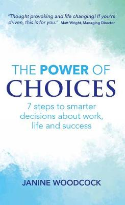 The Power of Choices: 7 steps to smarter decisions about work, life and success (Paperback)