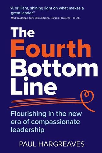 The Fourth Bottom Line: Flourishing in the era of compassionate leadership (Paperback)