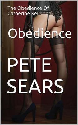 Obedience: The Obedience Of Catherine Rei - Catherine Rei 2 (Paperback)