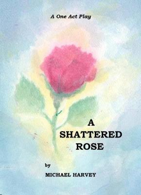 A Shattered Rose: A One Act Play (Paperback)