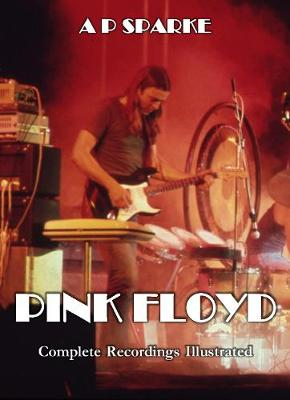 Pink Floyd: Complete Recordings Illustrated - Essential Discographies 18 (Paperback)