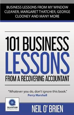 """101 Business Lessons From a Recovering Accountant:: """"Business Lessons from my Window Cleaner, Margaret Thatcher, George Clooney and many more"""" (Paperback)"""