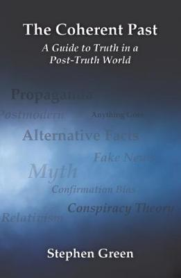 The Coherent Past: A Guide To Truth In A 'Post-Truth World' (Paperback)