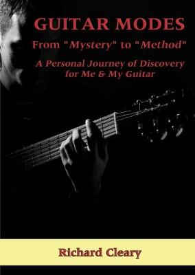 """Guitar Modes: From """"Mystery"""" to """"Method"""" A Personal Journey of Discovery for Me & My Guitar (Paperback)"""