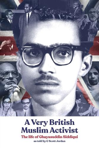 A Very British Muslim Activist: The life of Ghayasuddin Siddiqui (Paperback)