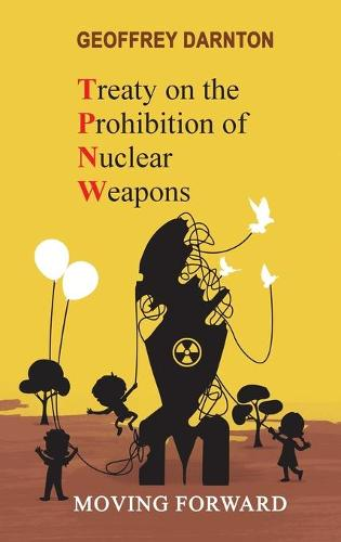 TPNW - Treaty on the Prohibition of Nuclear Weapons: Moving Forward (Hardback)