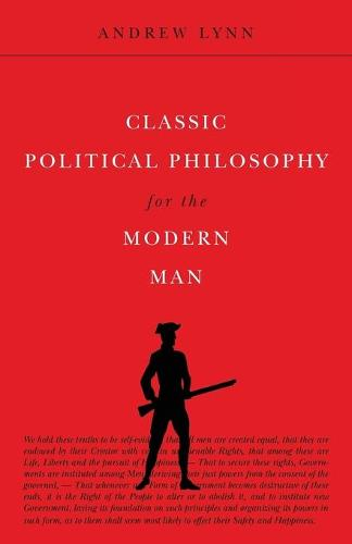 Classic Political Philosophy for the Modern Man - Classics for the Modern Man 3 (Paperback)