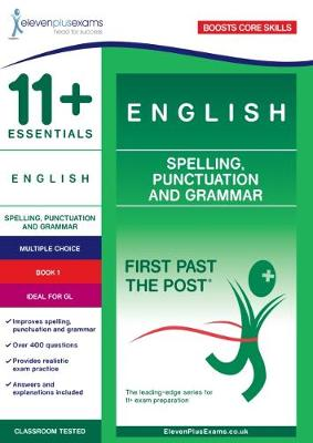 11+ Essentials English: Spelling, Punctuation and Grammar Book 1 - First Past the Post (Paperback)