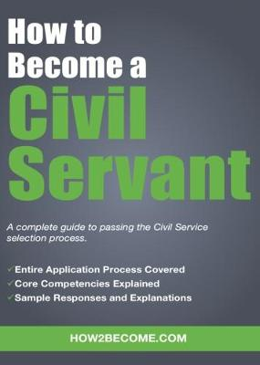 How to Become a Civil Servant: A complete guide to passing the Civil Service selection process (Paperback)